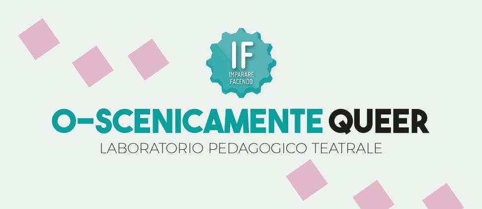 IF O-SCENICAMENTE QUEER / Laboratorio pedagogico teatrale
